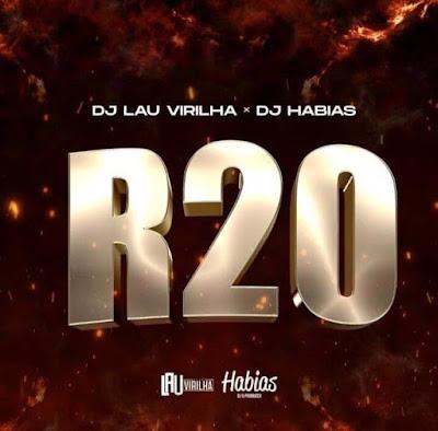 Dj Lau Virilha X Dj Habias - R20 [Download]