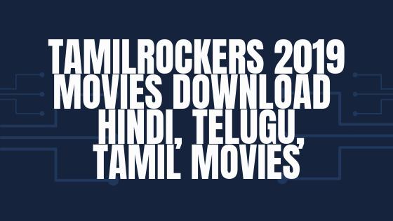 TamilRockers 2019 Movies Download - Hindi, Telugu, Tamil Movies
