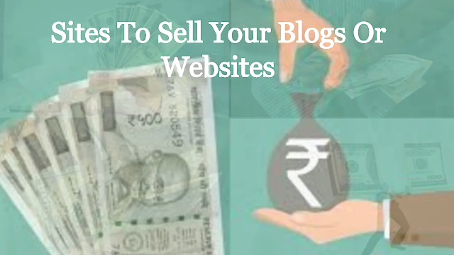 Sites To Sell Your Blogs Or Websites