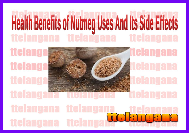 Health Benefits of Nutmeg Uses And Its Side Effects
