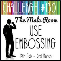 https://themaleroomchallengeblog.blogspot.com/2020/02/challenge-130-use-embossing.html