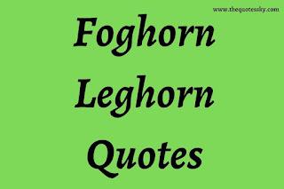 101+ Foghorn Leghorn Quotes Boy I Say Boy [ 2021 ]