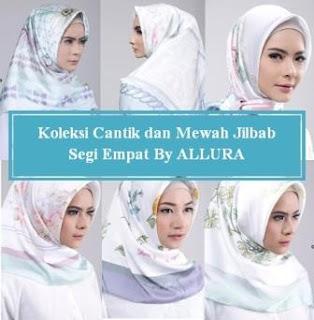 Koleksi Jilbab Segi Empat By ALLURA yang Cantik dan Mewah