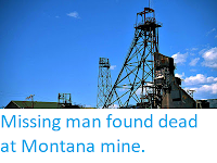 https://sciencythoughts.blogspot.com/2018/02/missing-man-found-dead-at-montana-mine.html