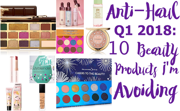 My first anti-haul of the year; here are 10 underwhelming beauty products I'm not buying in January-March 2018.