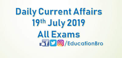 Daily Current Affairs 19th July 2019 For All Government Examinations