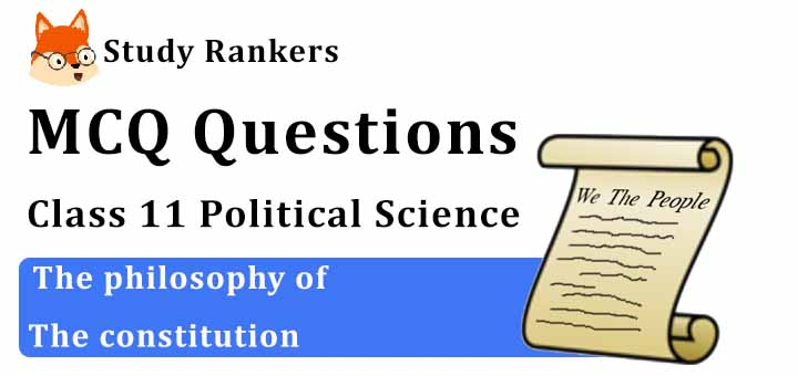 MCQ Questions for Class 11 Political Science: Ch 10 The Philosophy of Constitution