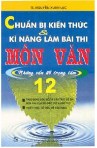 Chuẩn Bị Kiến Thức Và Kỹ Năng Làm Bài Thi Môn Văn 12 - Nguyễn Xuân Lạc
