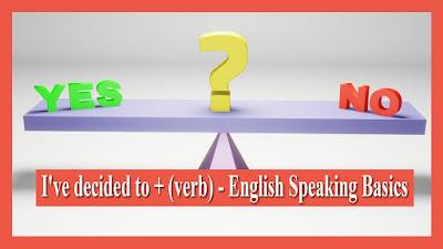 I've decided to + (verb) - English Speaking Basics
