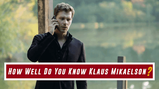 How Well Do You Know Klaus Mikaelson