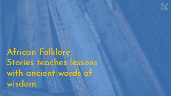 African folklore teaches lessons with ancient words of wisdom.