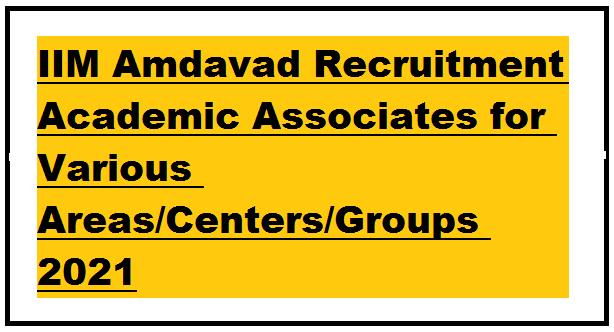 IIM Amdavad Recruitment Academic Associates for Various Areas/Centers/Groups 2021