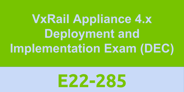 E22-285: VxRail Appliance 4 x Deployment and Implementation