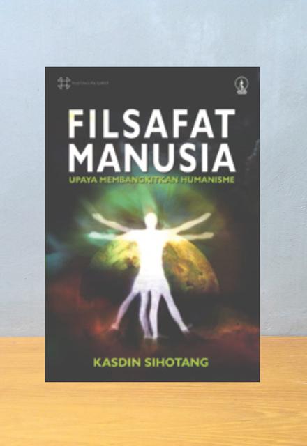 FILSAFAT MANUSIA, UPAYA MEMBANGKITKAN HUMANISME, Kasdin Sihotang