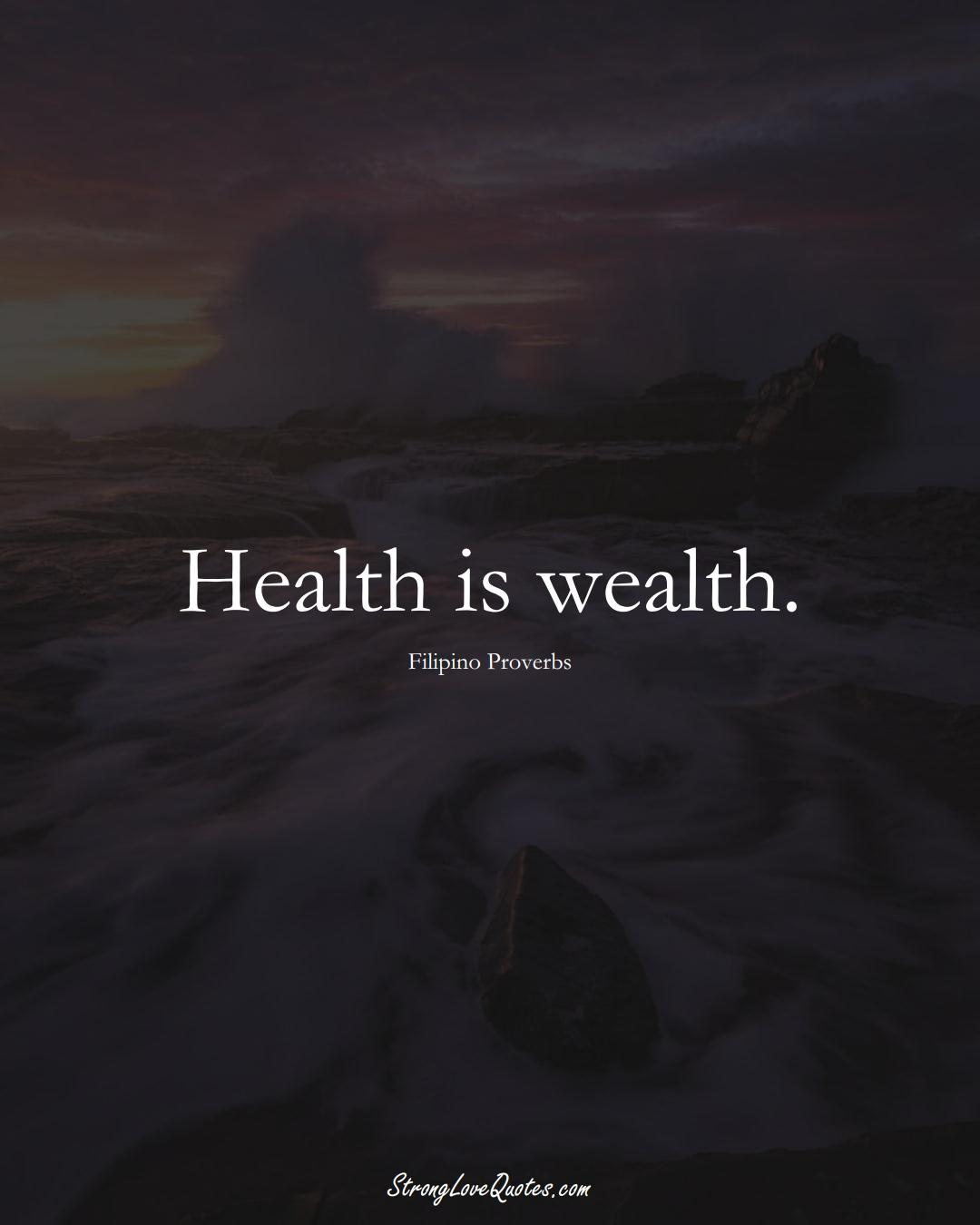 Health is wealth. (Filipino Sayings);  #AsianSayings