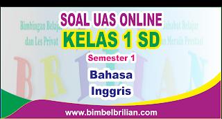Soal UAS Bahasa Inggris Online Kelas 1 ( Satu ) SD Semester 1 ( Ganjil ) - Langsung Ada Nilainya