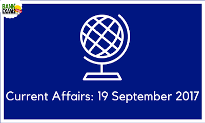 Current Affairs: 19 September 2017