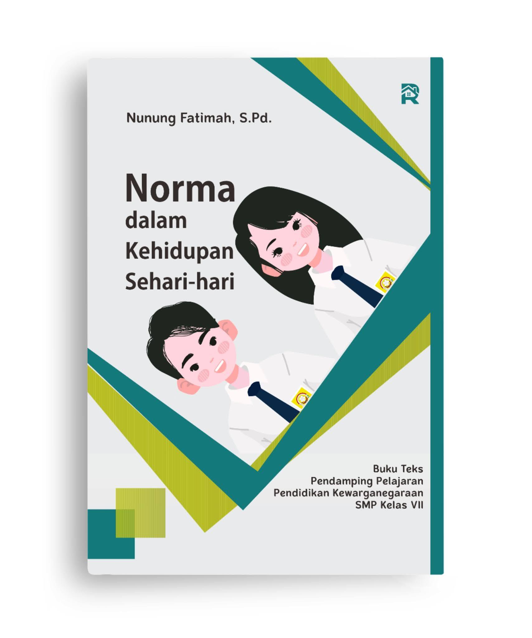 Norma dalam Kehidupan Sehari-hari (Buku Teks Pendamping Pelajaran Pendidikan Kewarganegaraan SMP Kelas VII)