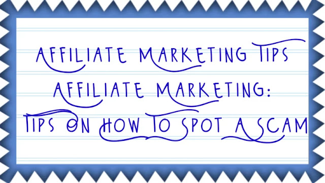 Affiliate Marketing Tips   Affiliate Marketing: Tips On How To Spot A Scam