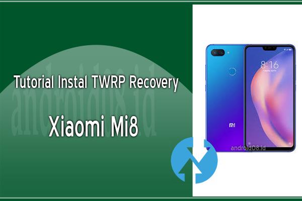 Instal TWRP Recovery Xiaomi Mi 8
