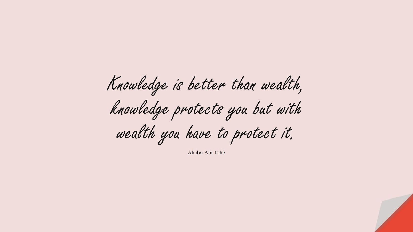 Knowledge is better than wealth, knowledge protects you but with wealth you have to protect it. (Ali ibn Abi Talib);  #AliQuotes