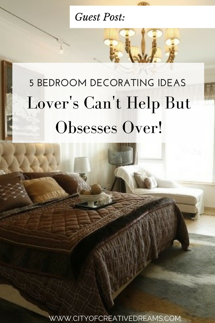 5 Bedroom Decorating Ideas Lover's Can't Help But Obsesses Over! | City of Creative Dreams