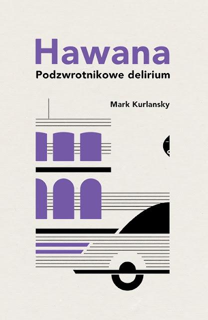 Hawana. Podzwrotnikowe delirium - Mark Kurlansky