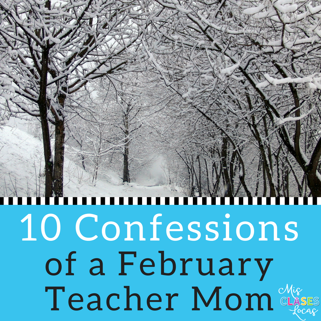 10 Confessions of a February Teacher Mom