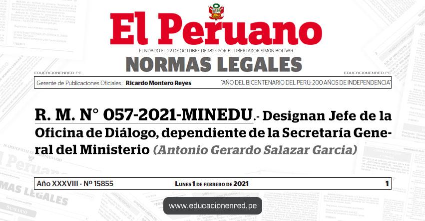 R. M. N° 057-2021-MINEDU.- Designan Jefe de la Oficina de Diálogo, dependiente de la Secretaría General del Ministerio (Antonio Gerardo Salazar Garcia)