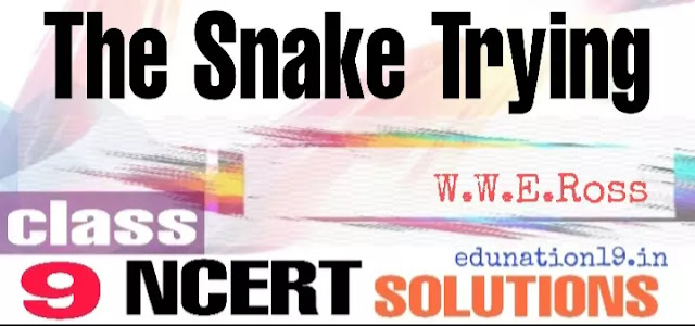 The Snake Trying class 9 questions answers