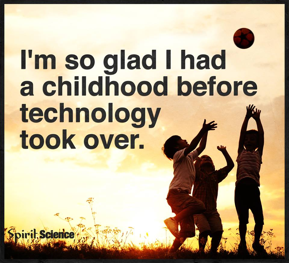 I Am So Glad I Had A Childhood Before Technology Took Over Spirit