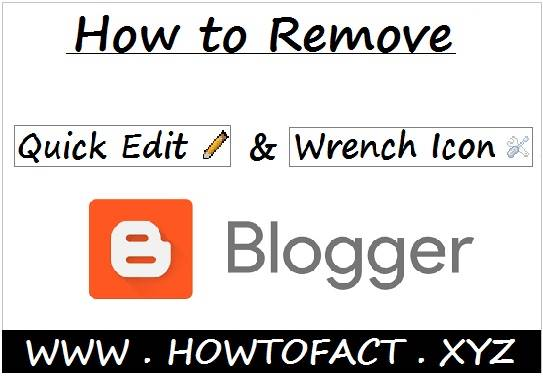 How to remove Quick edit and wrench icon in blogger.