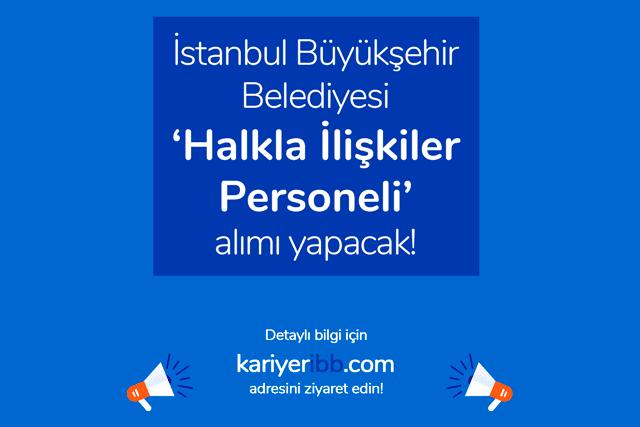 İstanbul Büyükşehir Belediyesi halkla ilişkiler personeli alımı yapacak. İlan başvuru şartları neler? İBB iş ilanları kariyeribb.com'da!