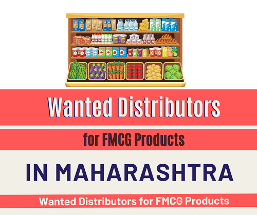 Wanted Distributors for FMCG Products in Maharashtra