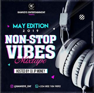 [MIXTAPE] DJ JP MONEY -- NON STOP VIBES MIXTAPE (MAY EDITION)