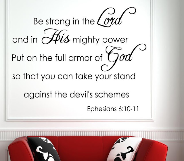 Be strong in the Lord and in his mighty power. Put on the full armor of God so that you can take your stand against the devil's schemes.
