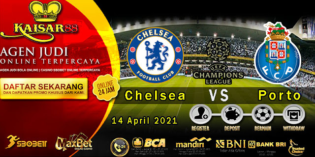 Prediksi Bola Terpercaya Liga Champions Chelsea vs Porto 14 April 2021
