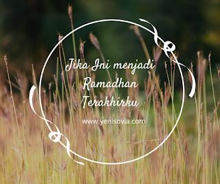 jika ini menjadi ramadhan terakhirku