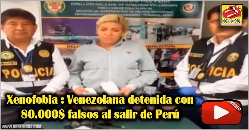 Xenofobia : Venezolana detenida con 80.000$ falsos al salir de Perú