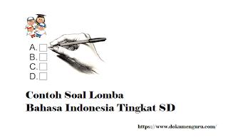 Contoh Soal Lomba Mata Pelajaran Bahasa Indonesia Tingkat SD