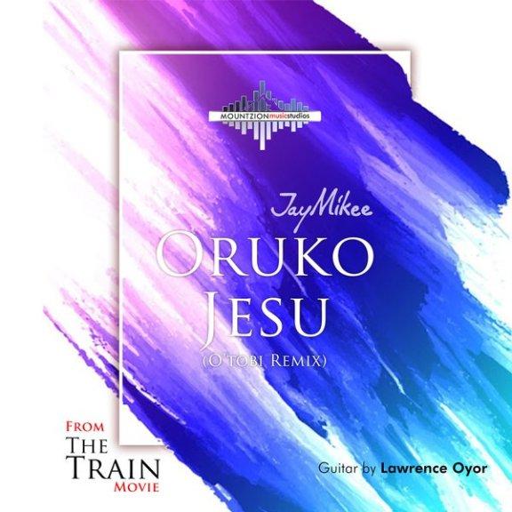 Jay Mikee – Oruko Jesu (O'Tobi Remix)