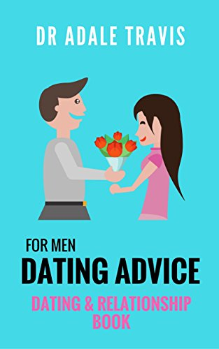 Dating Advice for Men: (Dating & Relationship Book) by Dr Adale Travis
