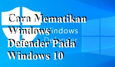 Cara Mematikan Windows Defender Pada Windows 10