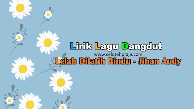 Lelah Dilatih Rindu Lirik Lagu Dangdut - Jihan Audy