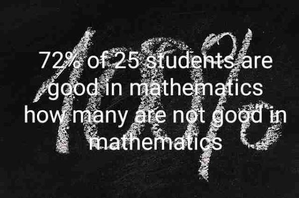 72% of 25 students are good in mathematics how many not?