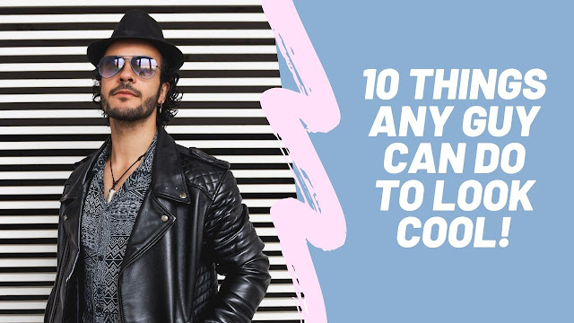 10 Things ANY GUY Can Do To Look COOL!