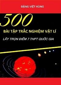 500 bài tập trắc nghiệm Vật lý: Lấy trọn điểm 7 THPT Quốc gia - Đặng Việt Hùng