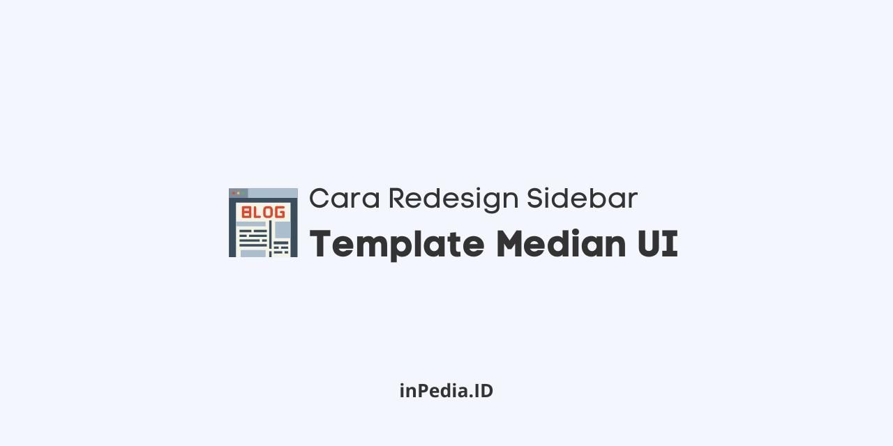 cara redesign sidebar template median ui, cara redesign template median ui, median ui redesign blogger template