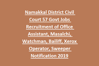Namakkal District Civil Court 57 Govt Jobs Recruitment of Office Assistant, Masalchi, Watchman, Bailiff, Xerox Operator, Sweeper Notification 2019