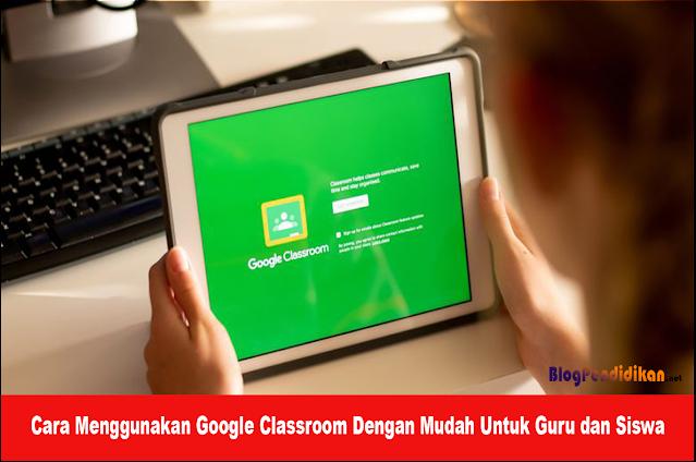 Cara Menggunakan Google Classroom Dengan Mudah Untuk Guru dan Siswa